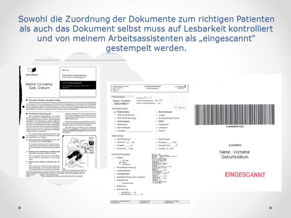 """Sowohl die Zuordnung der Dokumente zum richtigen Patienten als auch das Dokument selbst muss auf Lesbarkeit kontrolliert und von meinem Arbeitsassistenten als """"eingescannt gestempelt werden."""
