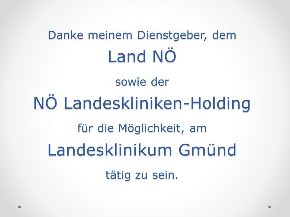 Danke meinem Dienstgeber, dem Land NÖ sowie der NÖ Landeskliniken-Holding für die Möglichkeit, am Landesklinikum Gmünd tätig zu sein.