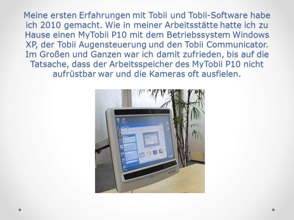Meine ersten Erfahrungen mit Tobii und Tobii-Software habe ich 2010 gemacht.
