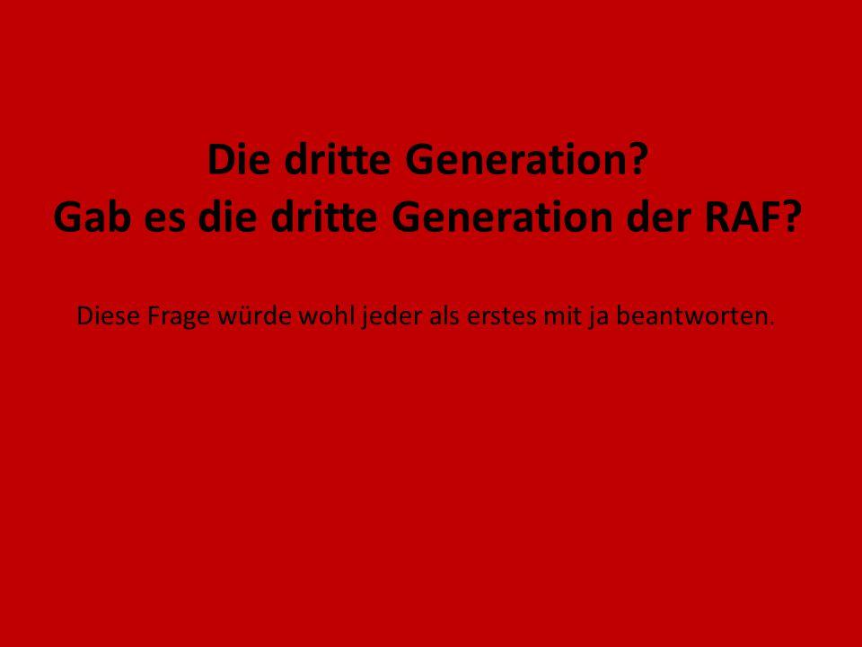 Die dritte Generation Gab es die dritte Generation der RAF