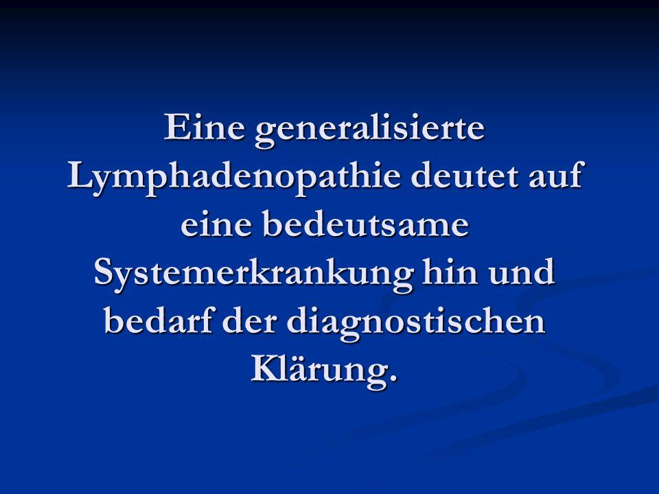 Eine generalisierte Lymphadenopathie deutet auf eine bedeutsame Systemerkrankung hin und bedarf der diagnostischen Klärung.