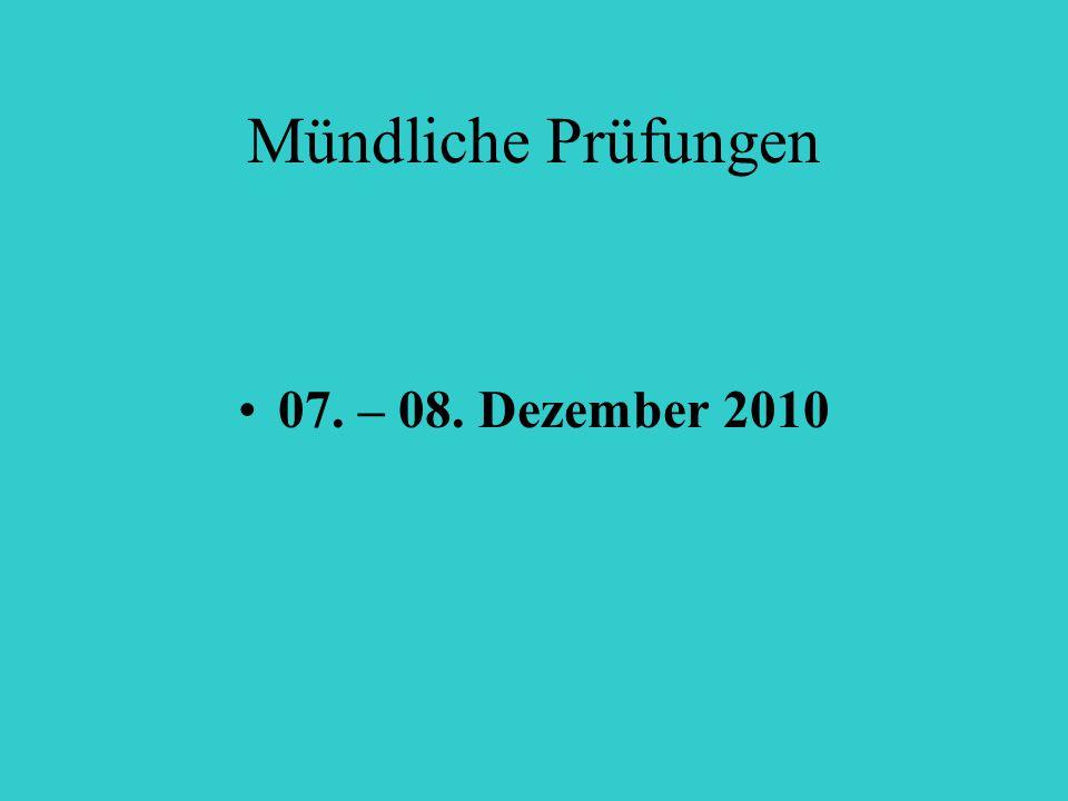 Mündliche Prüfungen 07. – 08. Dezember 2010
