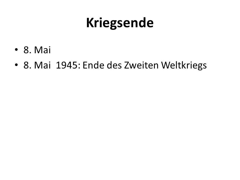 Kriegsende 8. Mai 8. Mai 1945: Ende des Zweiten Weltkriegs