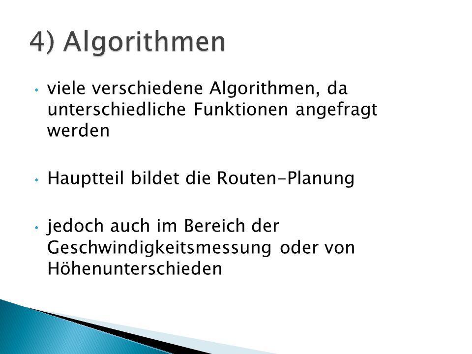 4) Algorithmen viele verschiedene Algorithmen, da unterschiedliche Funktionen angefragt werden. Hauptteil bildet die Routen-Planung.