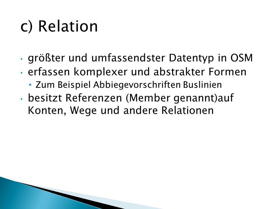 c) Relation größter und umfassendster Datentyp in OSM