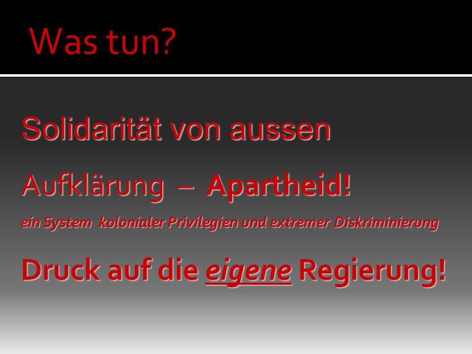 Was tun Solidarität von aussen Aufklärung – Apartheid!