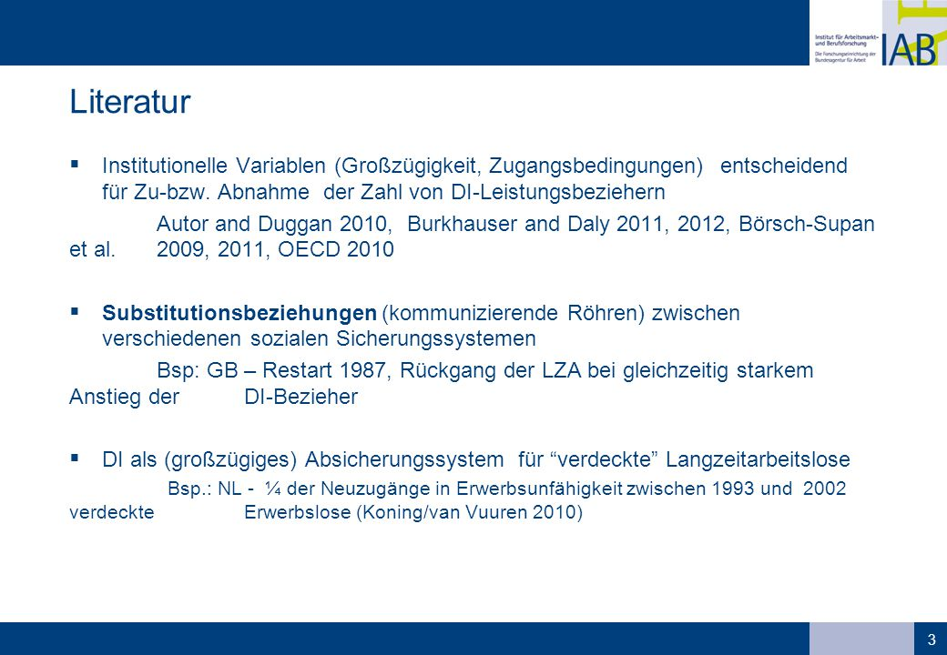 Literatur Institutionelle Variablen (Großzügigkeit, Zugangsbedingungen) entscheidend für Zu-bzw. Abnahme der Zahl von DI-Leistungsbeziehern.
