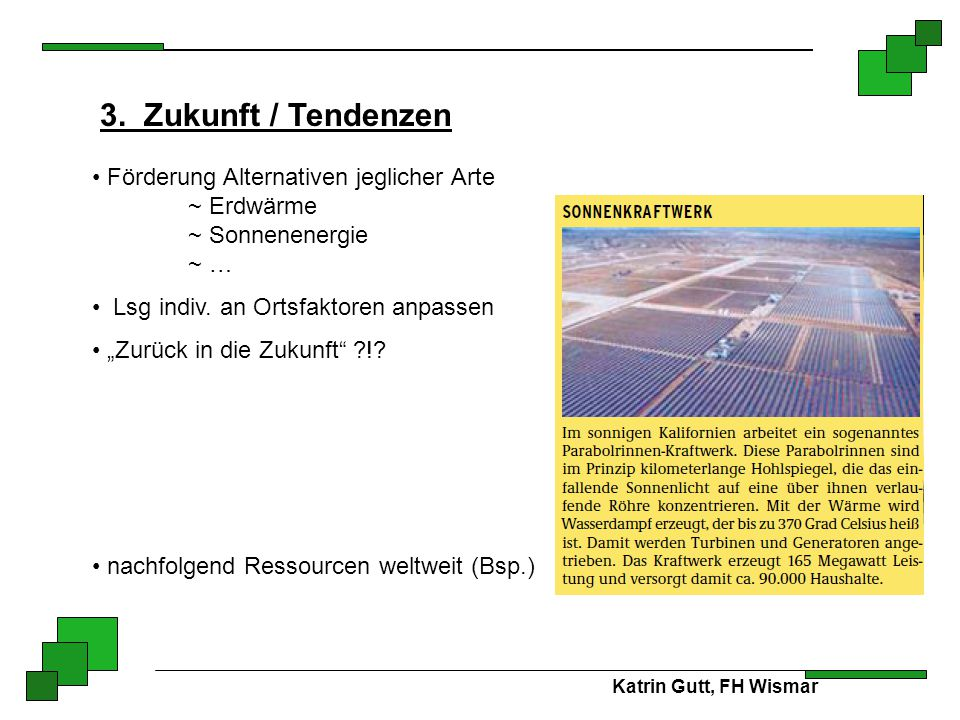 3. Zukunft / Tendenzen Förderung Alternativen jeglicher Arte ~ Erdwärme ~ Sonnenenergie ~ … Lsg indiv. an Ortsfaktoren anpassen.