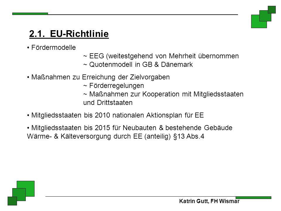 2.1. EU-Richtlinie Fördermodelle ~ EEG (weitestgehend von Mehrheit übernommen ~ Quotenmodell in GB & Dänemark.