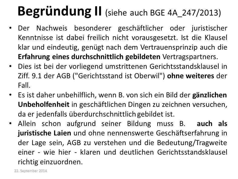 Begründung II (siehe auch BGE 4A_247/2013)