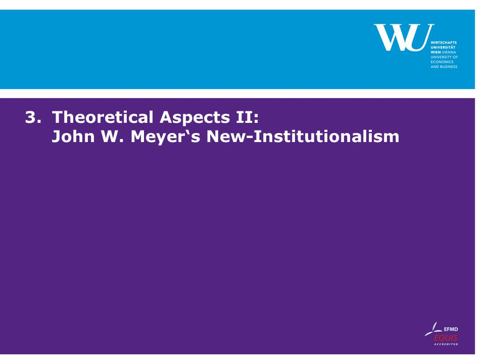 Theoretical Aspects II: John W. Meyer's New-Institutionalism