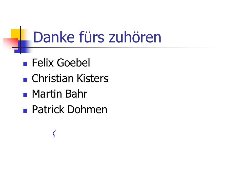 Danke fürs zuhören Felix Goebel Christian Kisters Martin Bahr