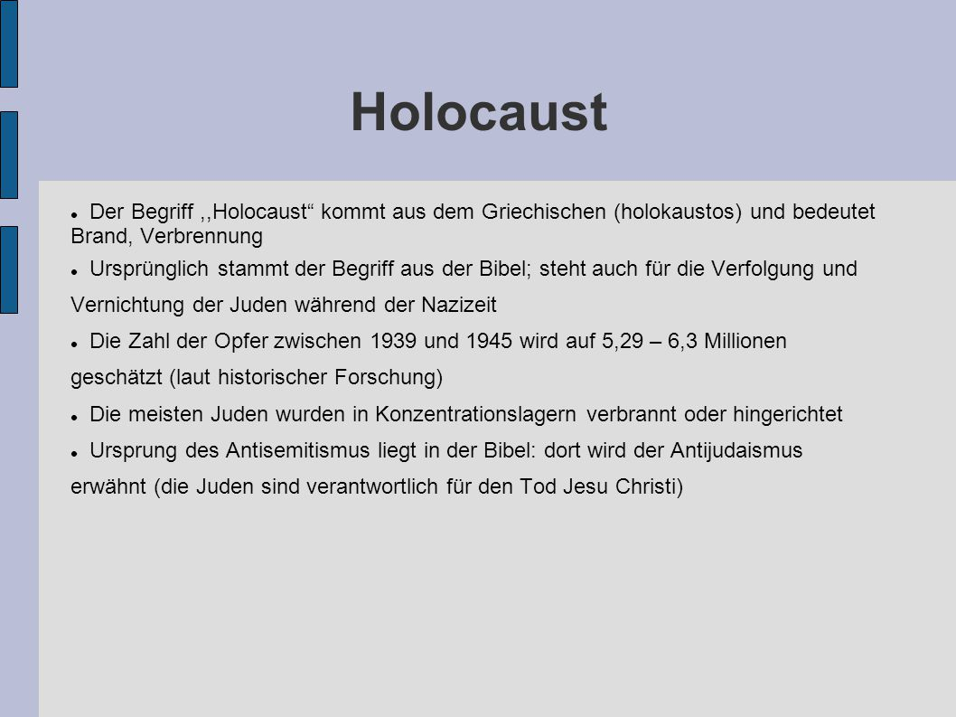 Holocaust Der Begriff ,,Holocaust kommt aus dem Griechischen (holokaustos) und bedeutet Brand, Verbrennung.