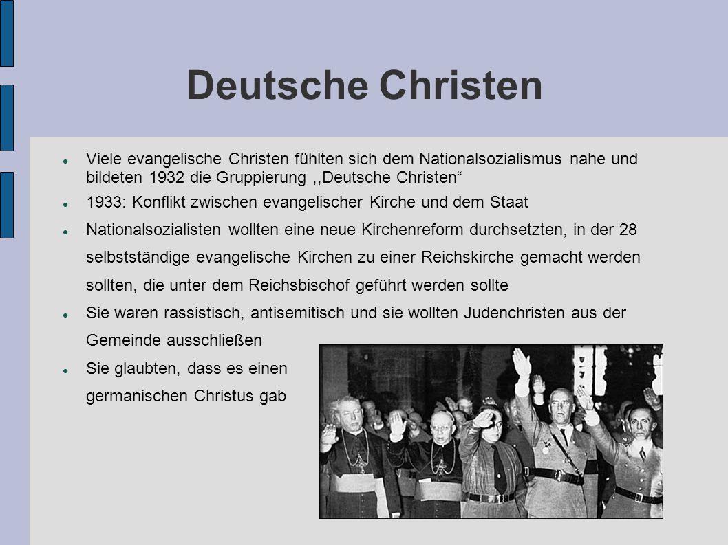 Deutsche Christen Viele evangelische Christen fühlten sich dem Nationalsozialismus nahe und bildeten 1932 die Gruppierung ,,Deutsche Christen
