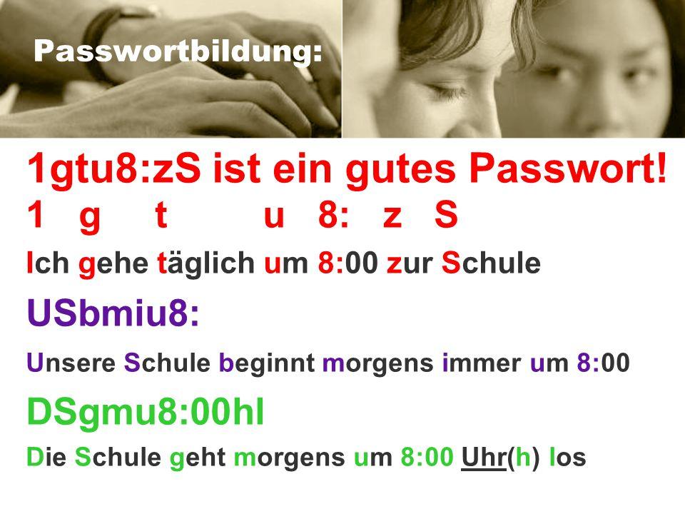 1gtu8:zS ist ein gutes Passwort!