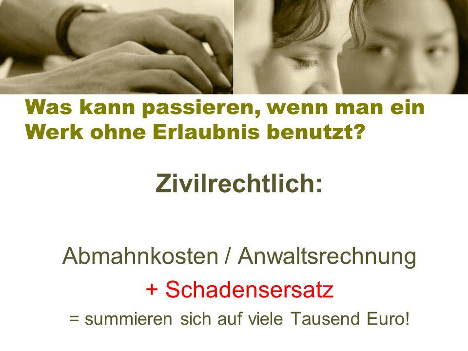 Zivilrechtlich: Abmahnkosten / Anwaltsrechnung + Schadensersatz