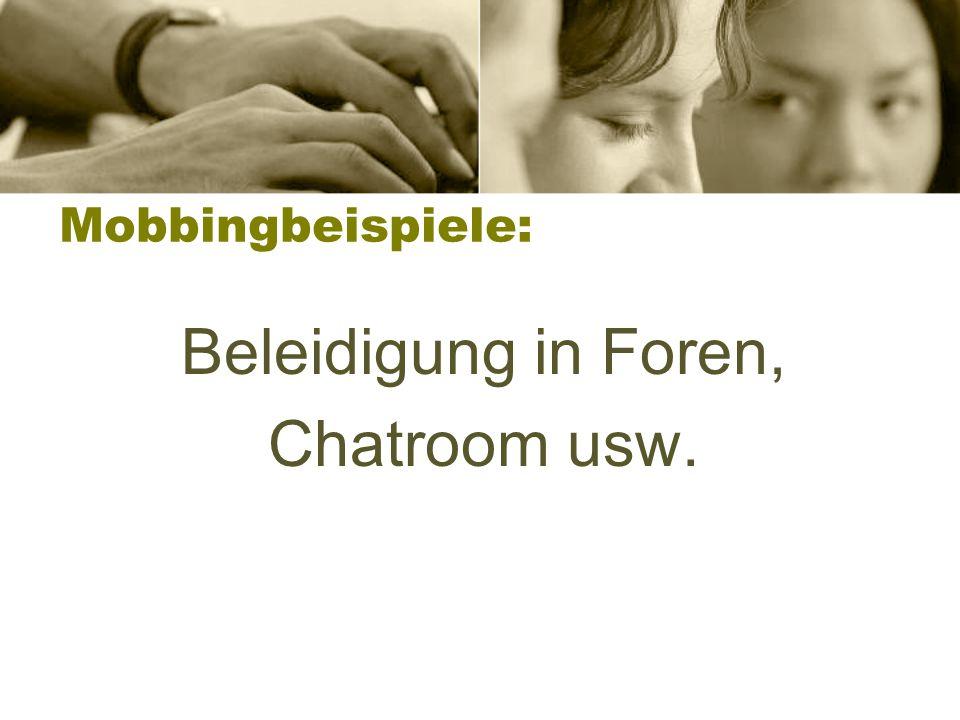 Mobbingbeispiele: Beleidigung in Foren, Chatroom usw.