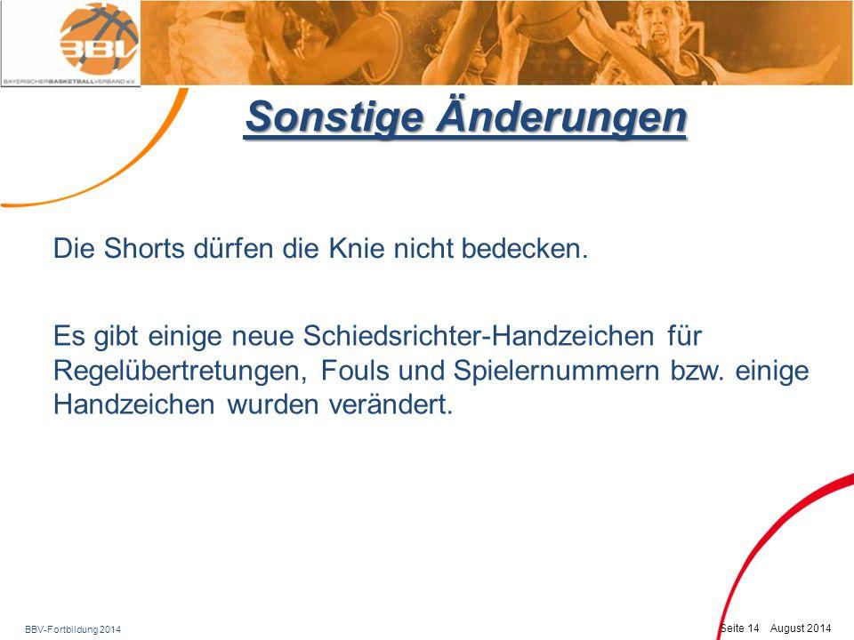 Sonstige Änderungen Die Shorts dürfen die Knie nicht bedecken.