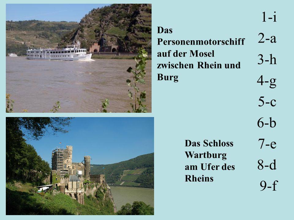 1-i 2-a. 3-h. 4-g. 5-c. 6-b. 7-e. 8-d. 9-f. Das Personenmotorschiff auf der Mosel zwischen Rhein und Burg.