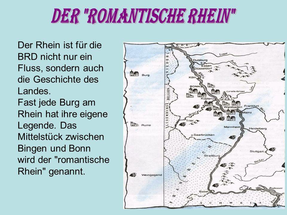 Der romantische Rhein Der Rhein ist für die BRD nicht nur ein Fluss, sondern auch die Geschichte des Landes.