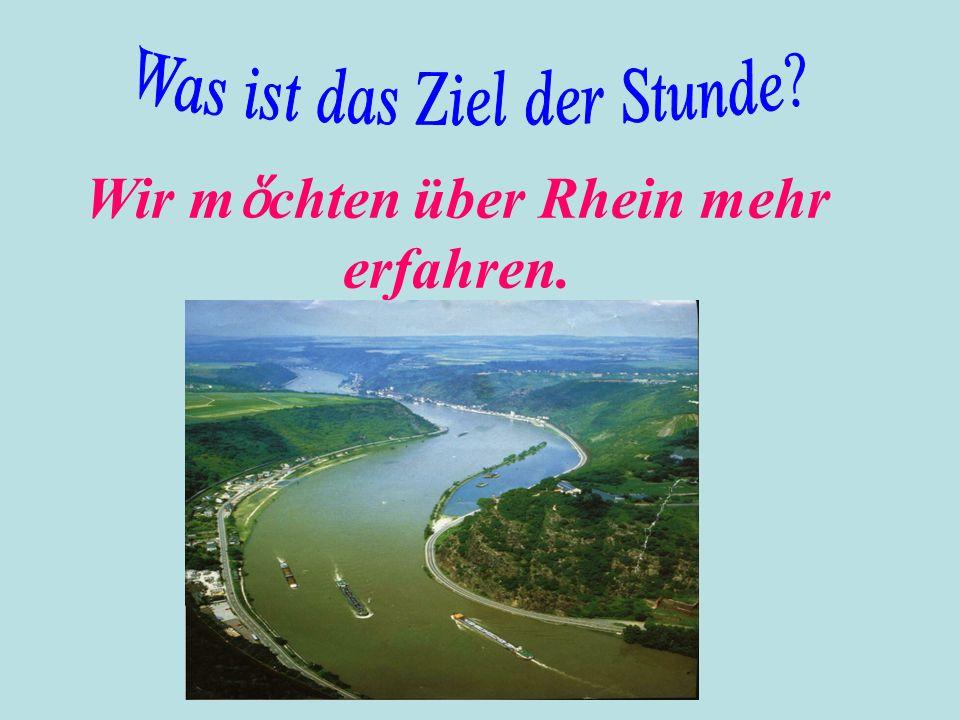 Wir mὅchten über Rhein mehr erfahren.