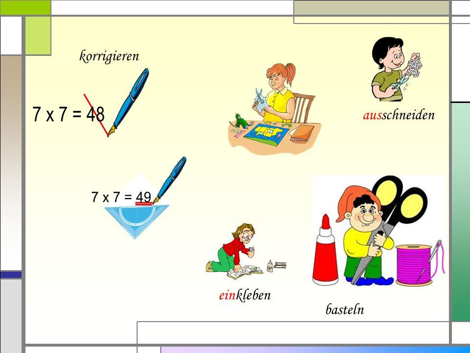korrigieren 7 x 7 = 48 ausschneiden 7 x 7 = 49 einkleben basteln