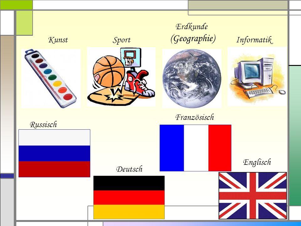 (Geographie) Erdkunde Kunst Sport Informatik Französisch Russisch