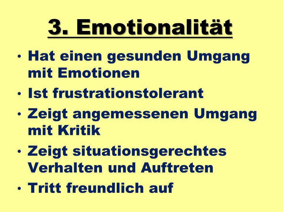 3. Emotionalität Hat einen gesunden Umgang mit Emotionen