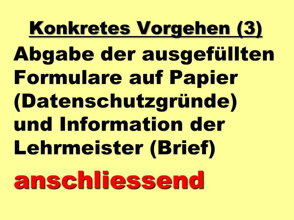 Konkretes Vorgehen (3) Abgabe der ausgefüllten Formulare auf Papier (Datenschutzgründe) und Information der Lehrmeister (Brief)