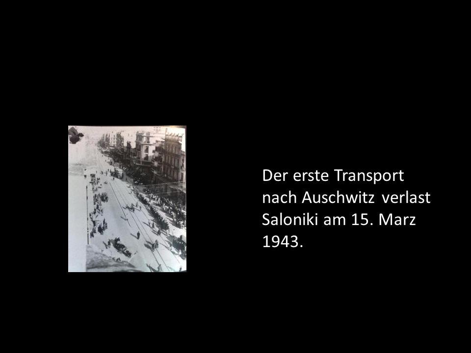 Der erste Transport nach Auschwitz verlast Saloniki am 15. Marz 1943.