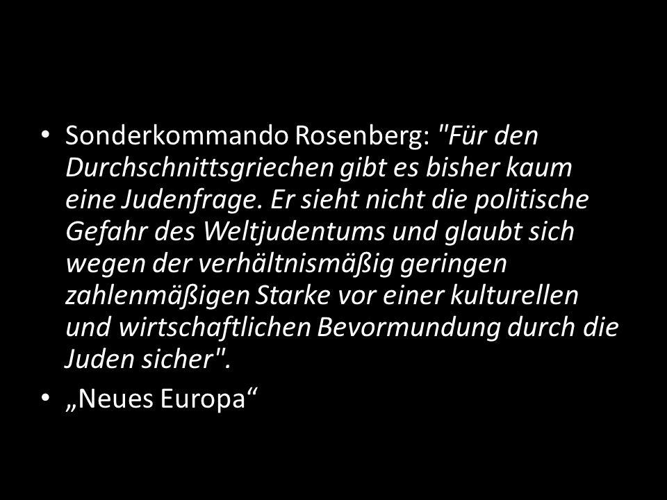 Sonderkommando Rosenberg: Für den Durchschnittsgriechen gibt es bisher kaum eine Judenfrage. Er sieht nicht die politische Gefahr des Weltjudentums und glaubt sich wegen der verhältnismäßig geringen zahlenmäßigen Starke vor einer kulturellen und wirtschaftlichen Bevormundung durch die Juden sicher .