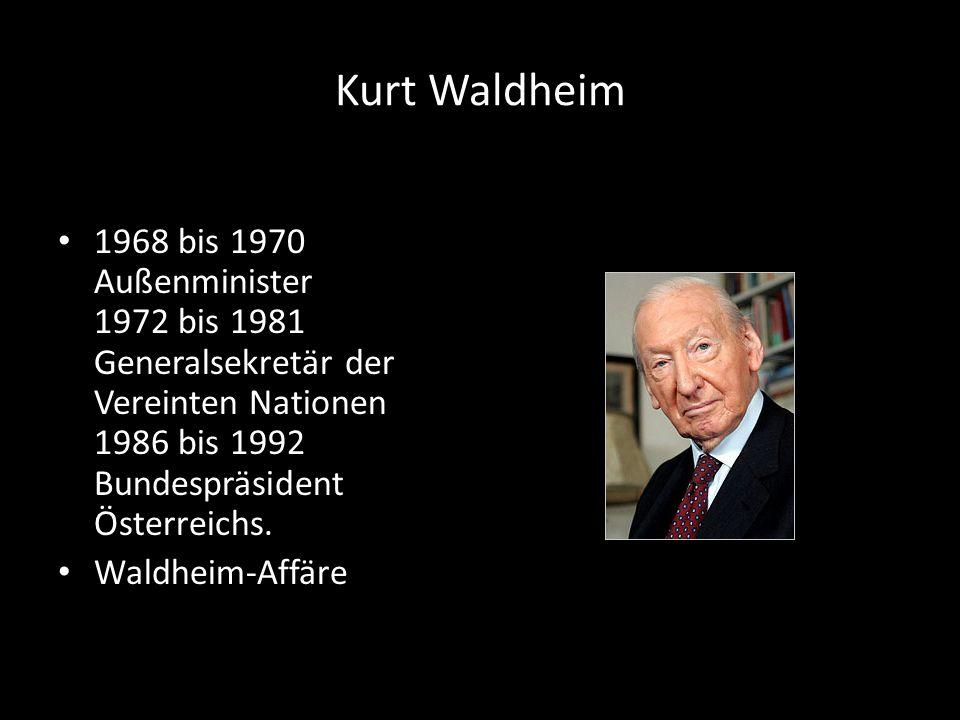 Kurt Waldheim 1968 bis 1970 Außenminister 1972 bis 1981 Generalsekretär der Vereinten Nationen 1986 bis 1992 Bundespräsident Österreichs.