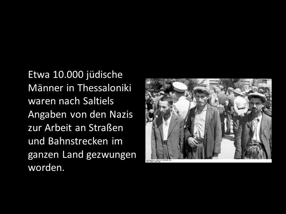 Etwa 10.000 jüdische Männer in Thessaloniki waren nach Saltiels Angaben von den Nazis zur Arbeit an Straßen und Bahnstrecken im ganzen Land gezwungen worden.