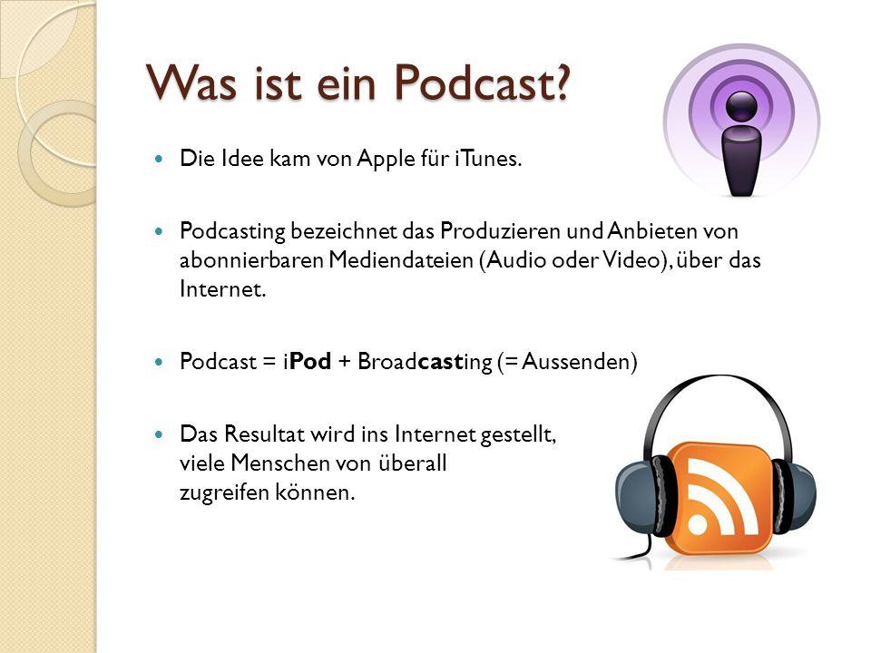 Was ist ein Podcast Die Idee kam von Apple für iTunes.