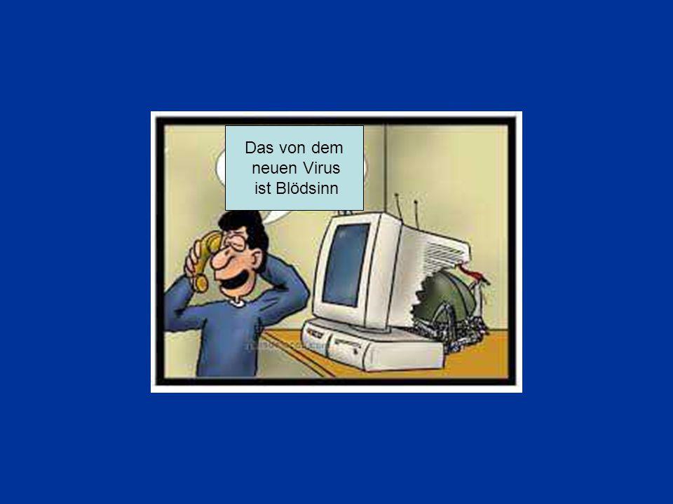 Das von dem neuen Virus ist Blödsinn