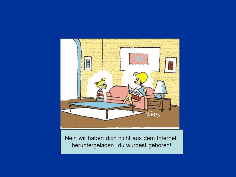 Nein wir haben dich nicht aus dem Internet
