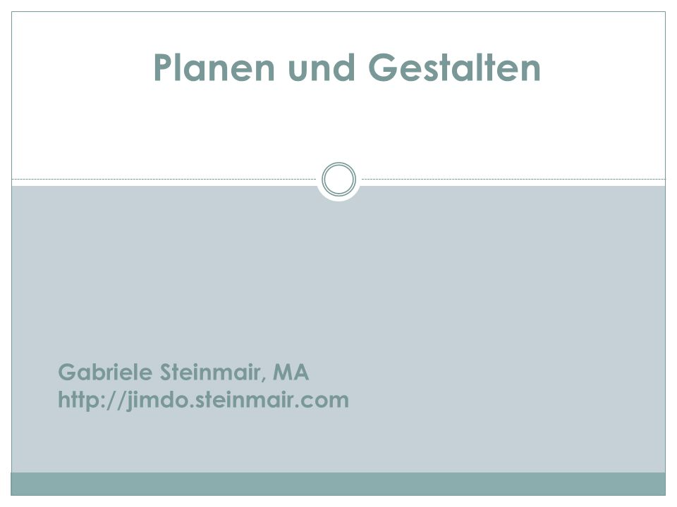 Planen und Gestalten Gabriele Steinmair, MA http://jimdo.steinmair.com