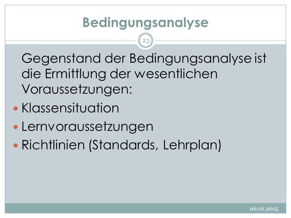 Bedingungsanalyse Gegenstand der Bedingungsanalyse ist die Ermittlung der wesentlichen Voraussetzungen: