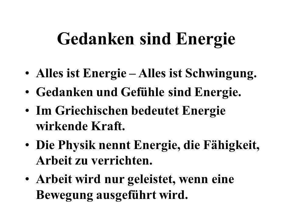 Gedanken sind Energie Alles ist Energie – Alles ist Schwingung.