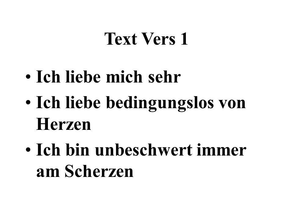 Text Vers 1 Ich liebe mich sehr. Ich liebe bedingungslos von Herzen.