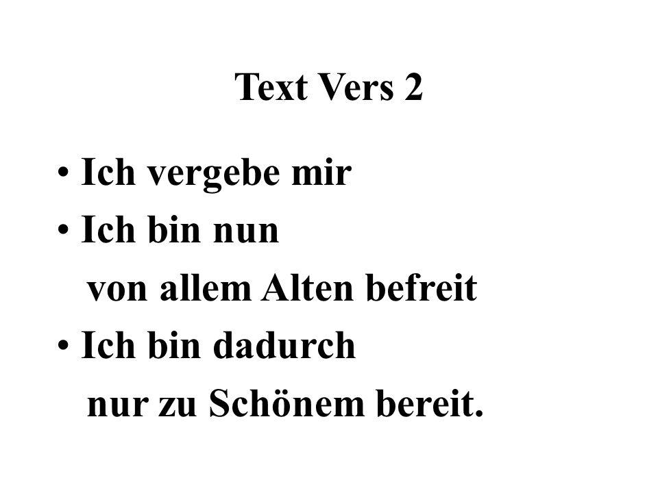 Text Vers 2 Ich vergebe mir. Ich bin nun. von allem Alten befreit.