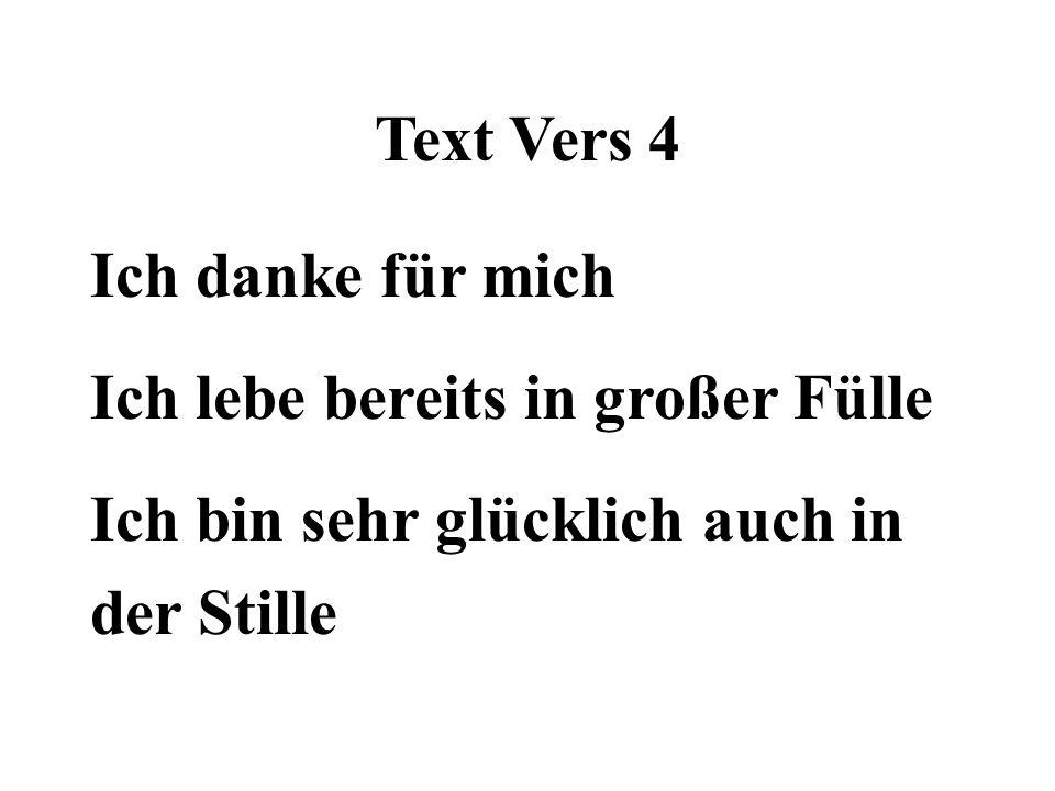 Text Vers 4 Ich danke für mich. Ich lebe bereits in großer Fülle. Ich bin sehr glücklich auch in.