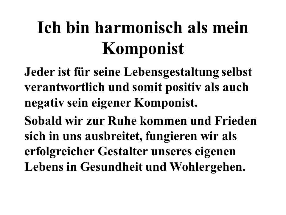 Ich bin harmonisch als mein Komponist
