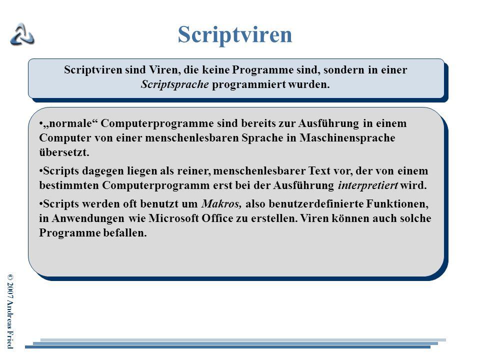 Scriptviren Scriptviren sind Viren, die keine Programme sind, sondern in einer Scriptsprache programmiert wurden.