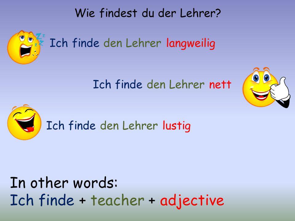 Wie findest du der Lehrer