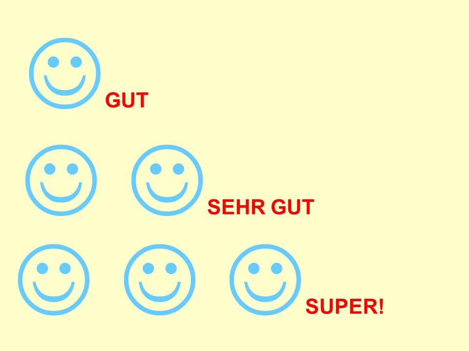 GUT  SEHR GUT   SUPER!
