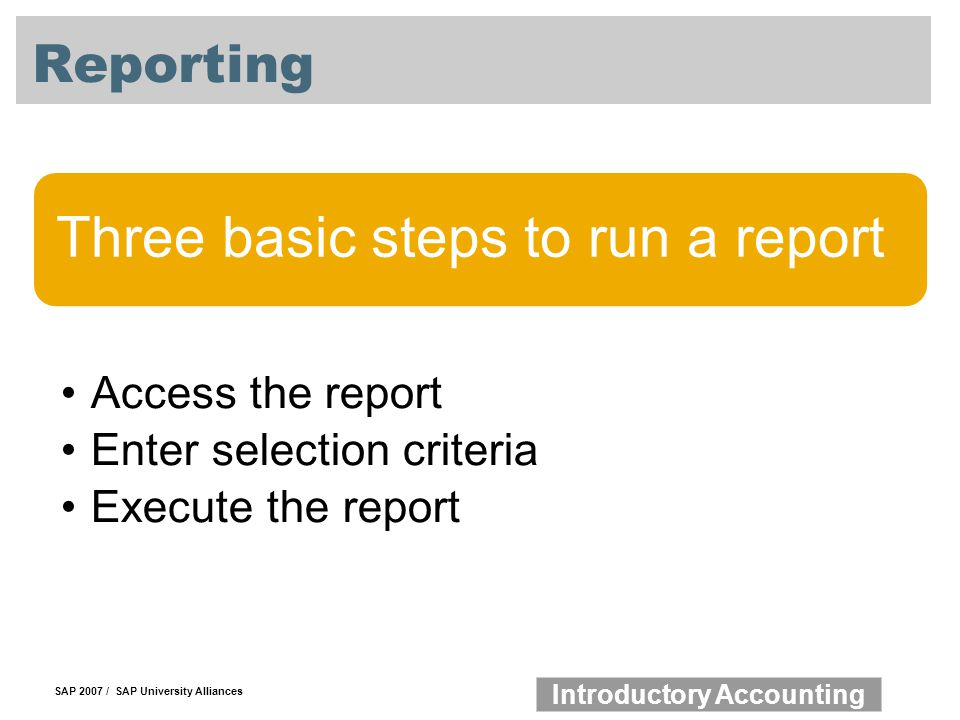 Reporting Three basic steps to run a report Access the report