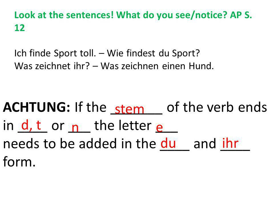 ACHTUNG: If the _______ of the verb ends in ____ or ___ the letter ___