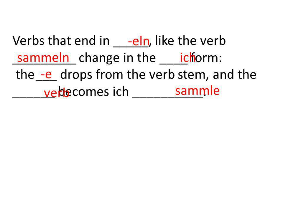 Verbs that end in _____, like the verb _________ change in the ____ form: