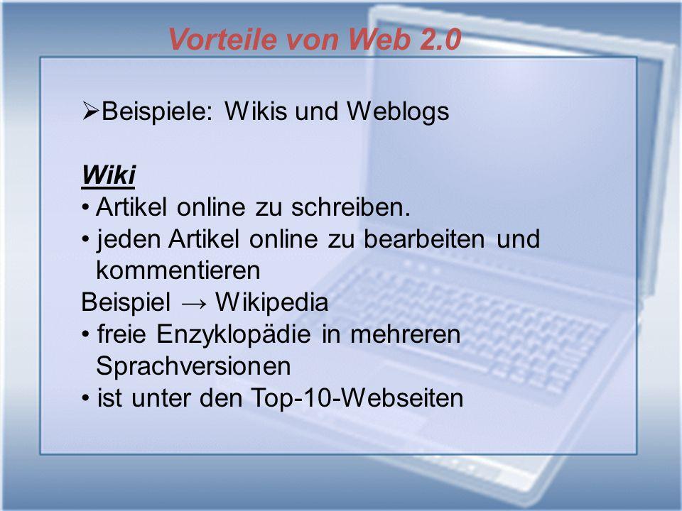 Vorteile von Web 2.0 Beispiele: Wikis und Weblogs Wiki